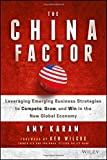 img - for The China Factor: Leveraging Emerging Business Strategies to Compete, Grow, and Win in the New Global Economy book / textbook / text book
