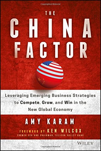 The China Factor: Leveraging Emerging Business Strategies to Compete, Grow, and Win in the New Global Economy (China Global In Finance)