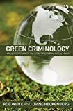Green Criminology : An Introduction to the Study of Environmental Harm, White, Rob and Heckenberg, Diane, 0415632102