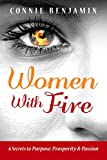 Women With Fire: 6 secrets to purpose, prosperity and passion