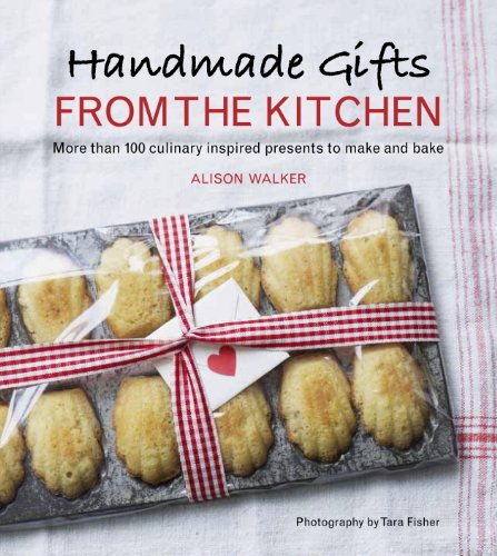 Handmade Gifts from the Kitchen: More than 100 Culinary Insp