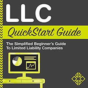 LLC QuickStart Guide: The Simplified Beginner's Guide to Limited Liability Companies Audiobook