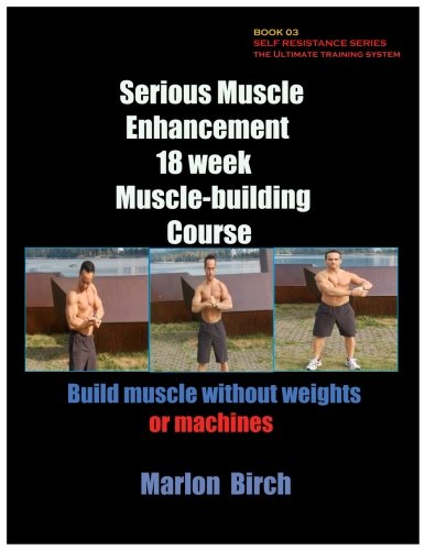 Serious Muscle  Enhancement 18 week Muscle building course (Self Resistance)