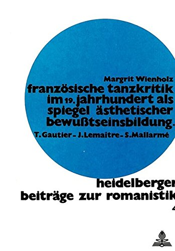 Französische Tanzkritik im 19. Jahrhundert als Spiegel ästhetischer Bewusstseinsbildung: Théophile Gautier - Jules Lemaître - Stéphane Mallarmé (Heidelberger Beiträge zur Romanistik) (German Edition) by Peter Lang International Academic Publishers
