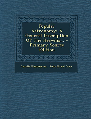 Popular Astronomy: A General Description Of The Heavens... - Primary Source Edition
