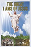 The Great I Ams of Jesus, Tom D. Fritts D. Min., 1462706851