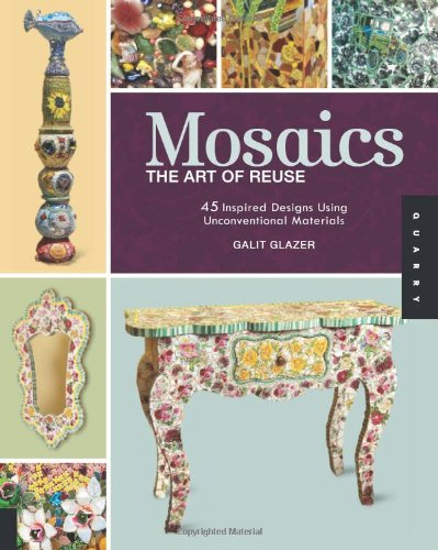 Download Mosaics, The Art of Reuse: 45 Inspired Designs Using Unconventional Materials PDF