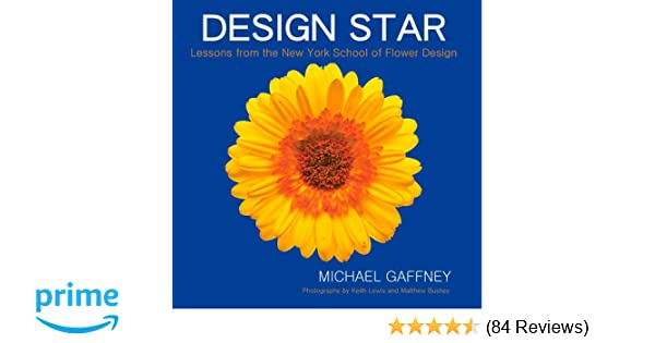 Design star lessons from the new york school of flower design design star lessons from the new york school of flower design michael gaffney 9780989925808 amazon books altavistaventures Images