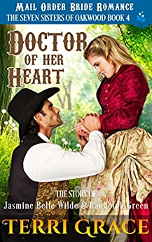 Mail Order Bride: Doctor of Her Heart: The Story of Jasmine Belle Wilde and Randolph Green (The Seven Sisters Of Oakwood Book 4) by [Grace, Terri, Read, Pure]