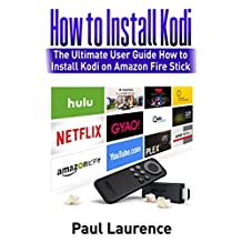 How to Install Kodi on Firestick: The Ultimate User Guide How to Install Kodi on Amazon Fire Stick (the 2017 updated user guide, tips and tricks, home ... (user guides, fire stick, amazon)