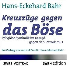 Kreuzzüge gegen das Böse: Religiöse Symbolik im Kampf gegen den Terrorismus Hörbuch von Hans-Eckehard Bahr Gesprochen von: Hans-Eckehard Bahr