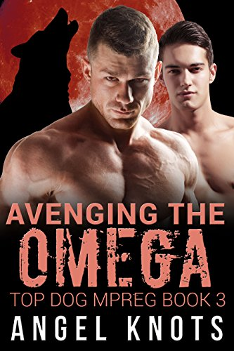 Avenging The Omega: Top Dog MPREG Book 3 (Top Dog Mpreg Omegaverse Trilogy)