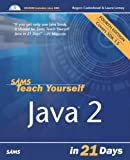 Sams Teach Yourself Java 2 in 21 Days, Rogers Cadenhead and Laura Lemay, 0672326280