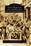 Camp Robinson and the Military on the North Shore, Ray Hanley and MacArthur Museum of Arkansas Military History, 1467111422