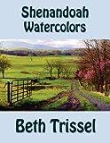 Shenandoah Watercolors, Beth Trissel, 1470165139