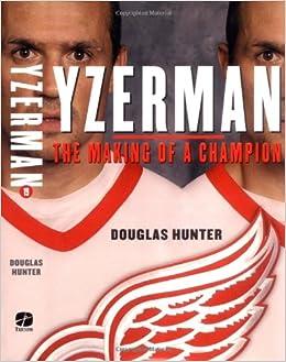 0280c9152 Amazon.com  Yzerman  The Making of a Champion (9781572436763)  Douglas  Hunter  Books