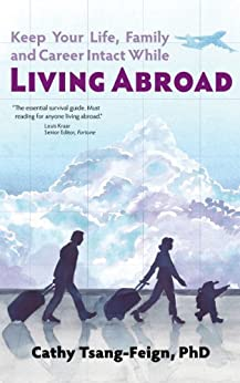 Living Abroad: What every expat needs to know: How to handle culture shock, foreign affairs, third culture kids, frequent travel, and other issues of expatriate living (English Edition) de [Tsang-Feign PhD, Cathy]