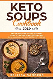Keto Soups Cookbook 2019: 111+ Delicious and Easy to Make Keto Soups, Stews, Broths and Bread Recipes (Low-Carb, High-Fat Recipes  for Busy People)
