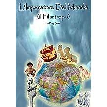 L'Imperatore Del Mondo (il Filantropo) (Italian Edition)