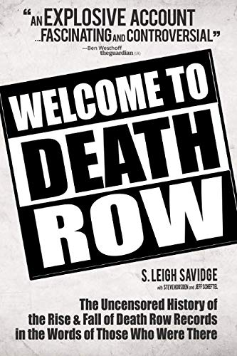 (Welcome To Death Row: The Uncensored Oral History of Death Row Records in the Words of Those Who Were There)