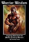 Warrior Wisdom: Inspiring Ideas from the World's Greatest Warriors