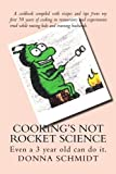 Cooking's not rocket Science, Donna Schmidt, 1450556337