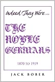 If Truth Be Told, They Were Indeed the Noble Germans 1870 To 1919, Jack Bober, 1462851444