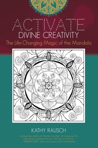 Activate Divine Creativity: The Life Changing Magic of the Mandala