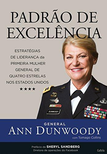 Padrão de Excelência: Estratégias de Liderança da Primeira Mulher General de Quatro Estrelas nos Estados Unidos por [Dunwoody, Ann]