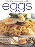 img - for Fabulous Ways with Eggs: Make the most of eggs with how-to techniques and over 50 step-by-step recipes book / textbook / text book