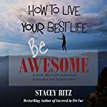 Be Awesome: How to Live Your Best Life | Stacey Lee Ritz