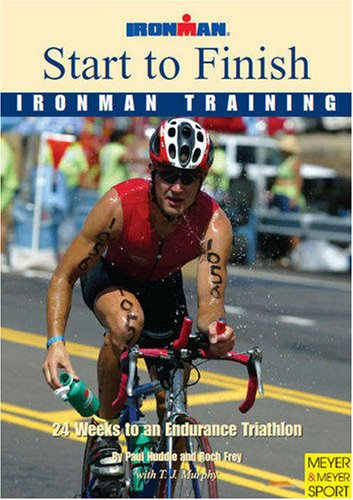 Start to Finish Ironman Training 24 Weeks to an Endurance Triathlon