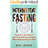 Intermittent Fasting: The No B.S. Start Guide to Burn Fat & Build Muscle Rapidly While Eating Anything You Want! (Intermittent Fasting Series Book 1)
