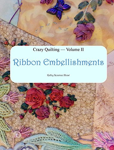 Crazy Quilting Volume 2: Ribbon Embellishments