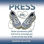 Press On: Stories of Endurance, Faith, and Trust as You Run the Race of Life | Jennifer McAlister