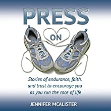 Press On: Stories of Endurance, Faith, and Trust as You Run the Race of Life Audiobook by Jennifer McAlister Narrated by Jennifer McAlister