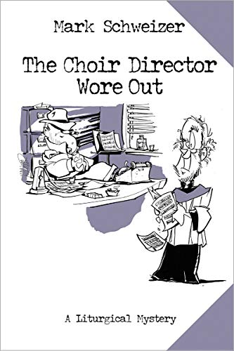 The Choir Director Wore Out: The Final Chapter (The Liturgical Mysteries Book 15)