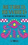 Retired, Rewired