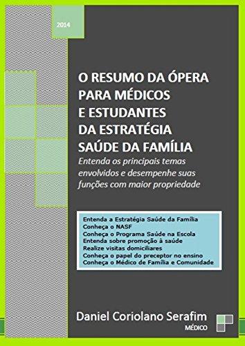 O RESUMO DA ÓPERA PARA MÉDICOS E ESTUDANTES DA ESTRATÉGIA SAÚDE DA FAMÍLIA: Entenda os principais temas envolvidos e desempenhe suas funções com maior propriedade. (Portuguese Edition)