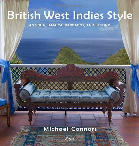 British West Indies Style: Antigua, Jamaica, Barbados, and Beyond by Michael Connors (2010-10-05)