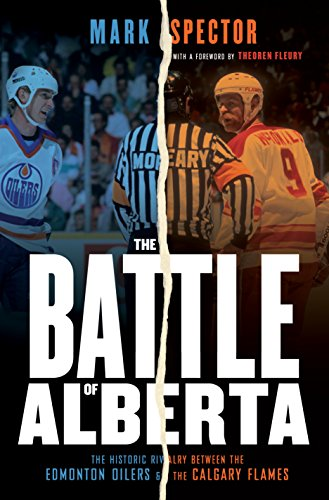 The Battle of Alberta: The Historic Rivalry Between the Edmonton Oilers and the Calgary - Johnson Oilers