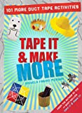 Tape It & Make More: 101 More Duct Tape Activities (Tape It and...Duct Tape Series)
