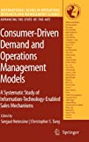 Consumer-Driven Demand And Operations Management Models: A Systematic Study Of Information-Technology-Enabled Sales Mechanisms (International Series In Operations Research & Management Science)