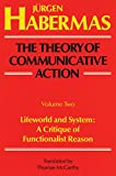 The Theory of Communicative Action, Volume 2: Lifeworld and System: A Critique of Functionalist Reason