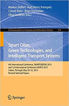 Smart Cities, Green Technologies, and Intelligent Transport Systems: 4th International Conference, SMARTGREENS 2015, and 1st International Conference ... in Computer and Information Science)