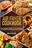 Air Fryer Cookbook: Over 100 Easy, Healthy & Low