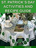 St. Patrick's Day Activities and Recipe Guide (Holiday Entertaining)