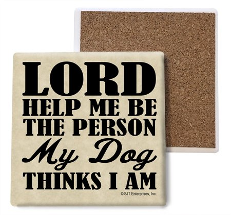 SJT ENTERPRISES, INC. Lord Help me be The Person My Dog Thinks I am Absorbent Stone Coasters, 4-inch (4-Pack) (SJT04042)