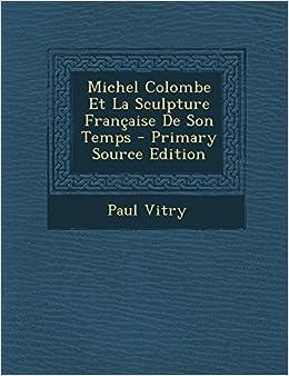 Michel Colombe Et La Sculpture Française De Son Temps (French Edition) by Vitry, Paul (2014)