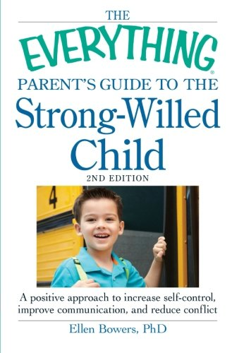 Download The Everything Parent's Guide to the Strong-Willed Child: A positive approach to increase self-control, improve communication, and reduce conflict ebook